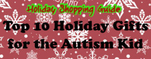 Top 10 Holiday Gifts for the Autism Kid